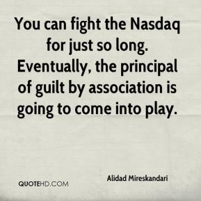 Alidad Mireskandari - You can fight the Nasdaq for just so long. Eventually, the principal of guilt by association is going to come into play.