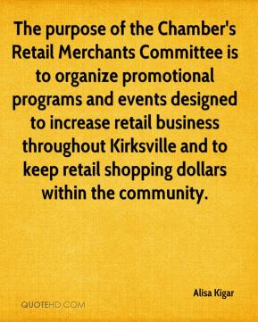 Alisa Kigar - The purpose of the Chamber's Retail Merchants Committee is to organize promotional programs and events designed to increase retail business throughout Kirksville and to keep retail shopping dollars within the community.
