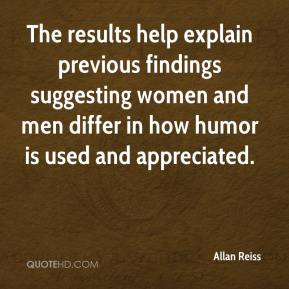 Allan Reiss - The results help explain previous findings suggesting women and men differ in how humor is used and appreciated.
