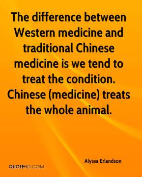 Alyssa Erlandson - The difference between Western medicine and traditional Chinese medicine is we tend to treat the condition. Chinese (medicine) treats the whole animal.