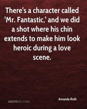 Amanda Roth - There's a character called 'Mr. Fantastic,' and we did a shot where his chin extends to make him look heroic during a love scene.