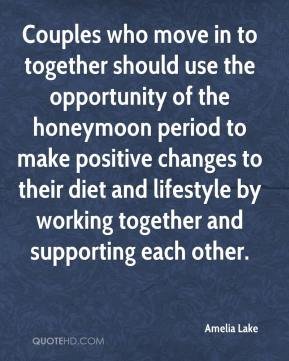 Amelia Lake - Couples who move in to together should use the opportunity of the honeymoon period to make positive changes to their diet and lifestyle by working together and supporting each other.