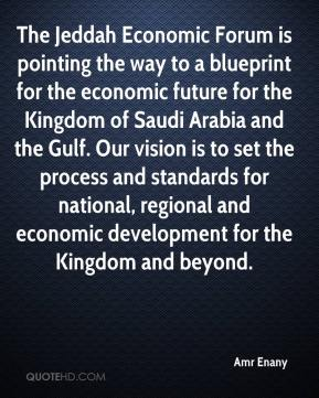 Amr Enany - The Jeddah Economic Forum is pointing the way to a blueprint for the economic future for the Kingdom of Saudi Arabia and the Gulf. Our vision is to set the process and standards for national, regional and economic development for the Kingdom and beyond.