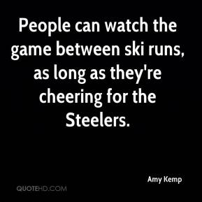 Amy Kemp - People can watch the game between ski runs, as long as they're cheering for the Steelers.