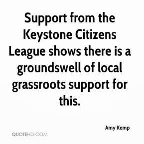 Amy Kemp - Support from the Keystone Citizens League shows there is a groundswell of local grassroots support for this.