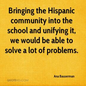 Ana Bauserman - Bringing the Hispanic community into the school and unifying it, we would be able to solve a lot of problems.