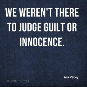 Ana Verley - We weren't there to judge guilt or innocence.