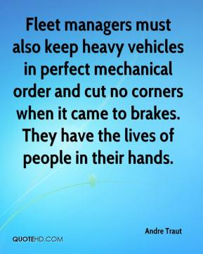 Fleet managers must also keep heavy vehicles in perfect mechanical order and cut no corners when it came to brakes. They have the lives of people in their hands.