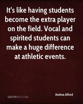 Andrea Alford - It's like having students become the extra player on the field. Vocal and spirited students can make a huge difference at athletic events.