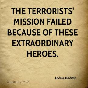 Andrea Meditch - The terrorists' mission failed because of these extraordinary heroes.