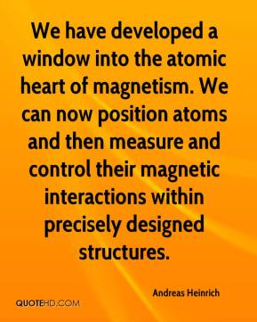 Andreas Heinrich - We have developed a window into the atomic heart of magnetism. We can now position atoms and then measure and control their magnetic interactions within precisely designed structures.