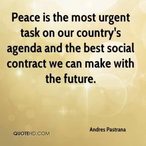 Andres Pastrana - Peace is the most urgent task on our country's agenda and the best social contract we can make with the future.