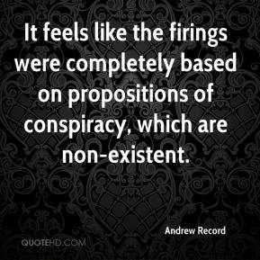 Andrew Record - It feels like the firings were completely based on propositions of conspiracy, which are non-existent.