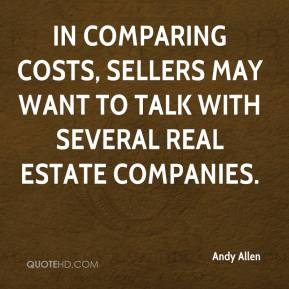 Andy Allen - In comparing costs, sellers may want to talk with several real estate companies.