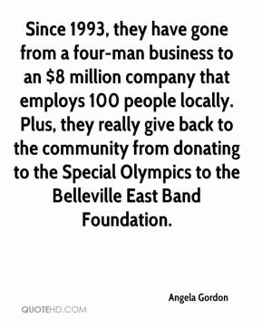 Angela Gordon - Since 1993, they have gone from a four-man business to an $8 million company that employs 100 people locally. Plus, they really give back to the community from donating to the Special Olympics to the Belleville East Band Foundation.