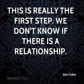 Ann Coker - This is really the first step. We don't know if there is a relationship.