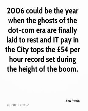 Ann Swain - 2006 could be the year when the ghosts of the dot-com era are finally laid to rest and IT pay in the City tops the £54 per hour record set during the height of the boom.