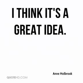 Anne Holbrook - I think it's a great idea.