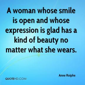 A woman whose smile is open and whose expression is glad has a kind of beauty no matter what she wears.