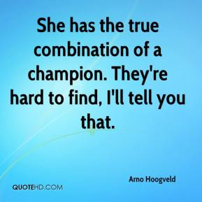 Arno Hoogveld - She has the true combination of a champion. They're hard to find, I'll tell you that.