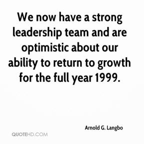 Arnold G. Langbo - We now have a strong leadership team and are optimistic about our ability to return to growth for the full year 1999.
