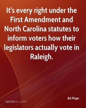 Art Pope - It's every right under the First Amendment and North Carolina statutes to inform voters how their legislators actually vote in Raleigh.