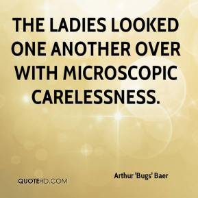 Arthur 'Bugs' Baer - The ladies looked one another over with microscopic carelessness.