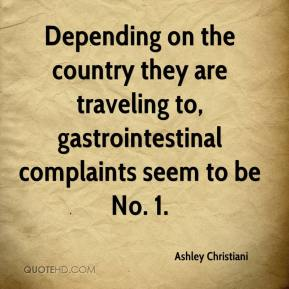 Ashley Christiani - Depending on the country they are traveling to, gastrointestinal complaints seem to be No. 1.