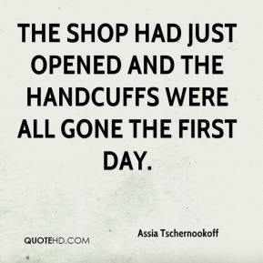 The shop had just opened and the handcuffs were all gone the first day.