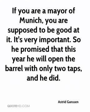 Astrid Ganssen - If you are a mayor of Munich, you are supposed to be good at it. It's very important. So he promised that this year he will open the barrel with only two taps, and he did.