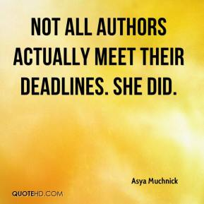 Asya Muchnick - Not all authors actually meet their deadlines. She did.
