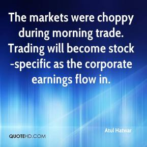 Atul Hatwar - The markets were choppy during morning trade. Trading will become stock-specific as the corporate earnings flow in.