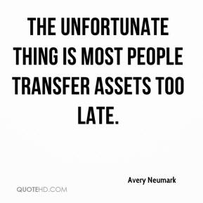 Avery Neumark - The unfortunate thing is most people transfer assets too late.