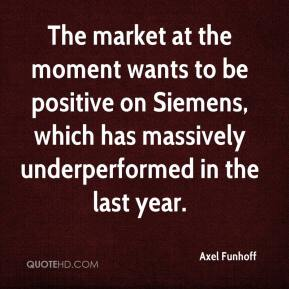 Axel Funhoff - The market at the moment wants to be positive on Siemens, which has massively underperformed in the last year.