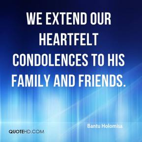 Bantu Holomisa - We extend our heartfelt condolences to his family and friends.