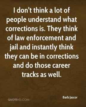 Barb Jascor - I don't think a lot of people understand what corrections is. They think of law enforcement and jail and instantly think they can be in corrections and do those career tracks as well.