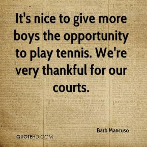 Barb Mancuso - It's nice to give more boys the opportunity to play tennis. We're very thankful for our courts.