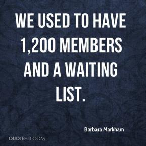 We used to have 1,200 members and a waiting list.