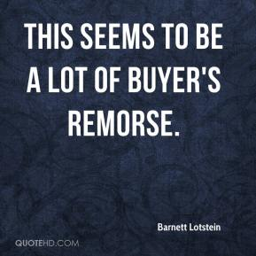 Barnett Lotstein - This seems to be a lot of buyer's remorse.
