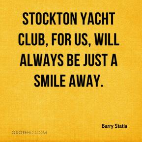 Barry Statia - Stockton Yacht Club, for us, will always be just a smile away.