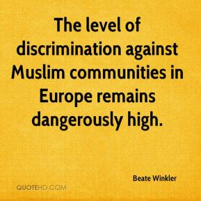 Beate Winkler - The level of discrimination against Muslim communities in Europe remains dangerously high.