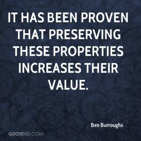 Ben Burroughs - It has been proven that preserving these properties increases their value.