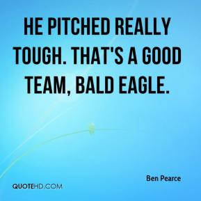 Ben Pearce - He pitched really tough. That's a good team, Bald Eagle.
