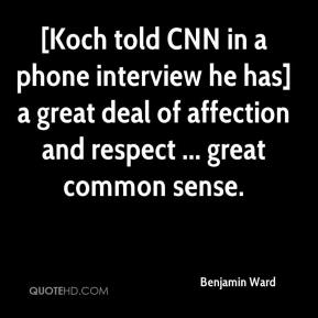 Benjamin Ward - [Koch told CNN in a phone interview he has] a great deal of affection and respect ... great common sense.