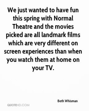 Beth Whisman - We just wanted to have fun this spring with Normal Theatre and the movies picked are all landmark films which are very different on screen experiences than when you watch them at home on your TV.
