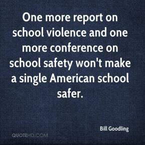 Bill Goodling - One more report on school violence and one more conference on school safety won't make a single American school safer.