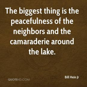 Bill Hein Jr - The biggest thing is the peacefulness of the neighbors and the camaraderie around the lake.