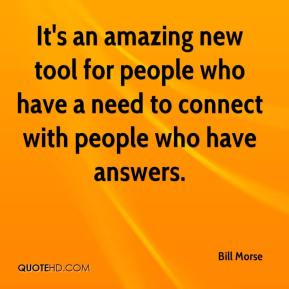 Bill Morse - It's an amazing new tool for people who have a need to connect with people who have answers.