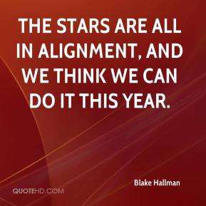 Blake Hallman - The stars are all in alignment, and we think we can do it this year.