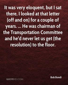 It was very eloquent, but I sat there, I looked at that letter (off and on) for a couple of years. ... He was chairman of the Transportation Committee and he'd never let us get (the resolution) to the floor.